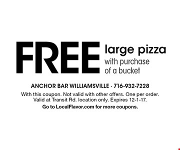 FREE large pizza with purchase of a bucket. With this coupon. Not valid with other offers. One per order. Valid at Transit Rd. location only. Expires 12-1-17.Go to LocalFlavor.com for more coupons.