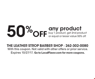 50% Off any product buy 1 product, get 2nd product or equal or lesser value 50% off. With this coupon. Not valid with other offers or prior service. Expires 10/27/17. Go to LocalFlavor.com for more coupons.
