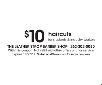 $10 haircuts for students & industry workers. With this coupon. Not valid with other offers or prior service. Expires 10/27/17. Go to LocalFlavor.com for more coupons.