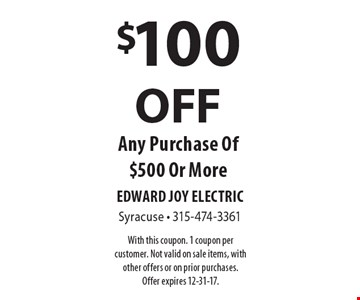 $100 OFF Any Purchase Of $500 Or More. With this coupon. 1 coupon per customer. Not valid on sale items, with other offers or on prior purchases. Offer expires 12-31-17.
