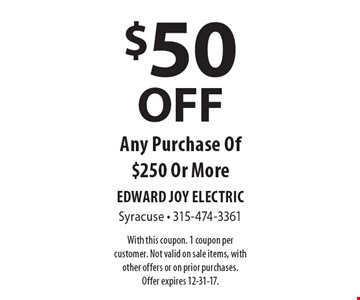 $50 OFF Any Purchase Of $250 Or More. With this coupon. 1 coupon per customer. Not valid on sale items, with other offers or on prior purchases. Offer expires 12-31-17.
