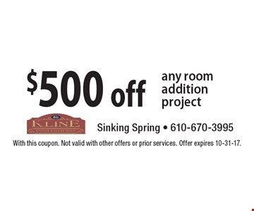 $500 off any room addition project. With this coupon. Not valid with other offers or prior services. Offer expires 10-31-17.