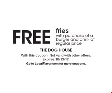 Free fries with purchase of a burger and drink at regular price. With this coupon. Not valid with other offers. Expires 10/13/17. Go to LocalFlavor.com for more coupons.