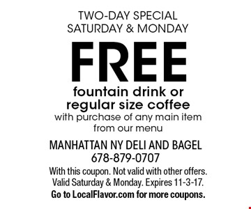 Two-day special - Saturday & Monday - Free fountain drink or regular size coffee with purchase of any main item from our menu. With this coupon. Not valid with other offers. Valid Saturday & Monday. Expires 11-3-17. Go to LocalFlavor.com for more coupons.