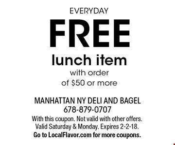 EVERYDAY Free lunch item with order of $50 or more. With this coupon. Not valid with other offers. Valid Saturday & Monday. Expires 2-2-18. Go to LocalFlavor.com for more coupons.