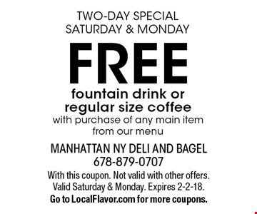 two-day specialSaturday & Monday Free fountain drink or regular size coffee with purchase of any main item from our menu. With this coupon. Not valid with other offers. Valid Saturday & Monday. Expires 2-2-18. Go to LocalFlavor.com for more coupons.