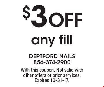 $3 OFF any fill. With this coupon. Not valid with other offers or prior services. Expires 10-31-17.