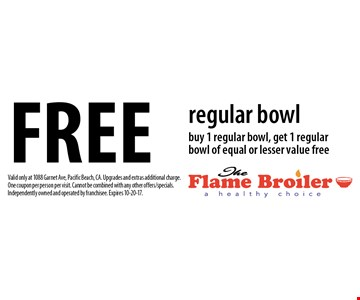 Free regular bowl. Buy 1 regular bowl, get 1 regular bowl of equal or lesser value free. Valid only at 1088 Garnet Ave, Pacific Beach, CA. Upgrades and extras additional charge. One coupon per person per visit. Cannot be combined with any other offers/specials. Independently owned and operated by franchisee. Expires 10-20-17.