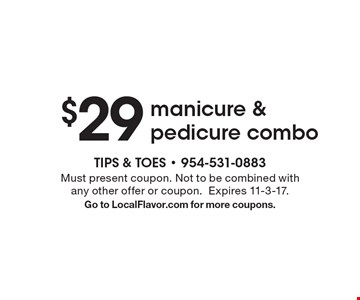 $29 manicure & pedicure combo. Must present coupon. Not to be combined with any other offer or coupon. Expires 11-3-17. Go to LocalFlavor.com for more coupons.