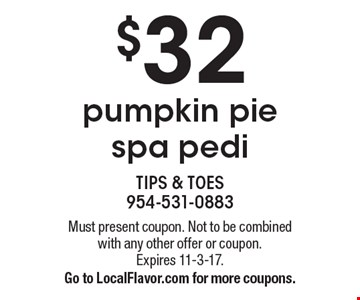 $32 pumpkin pie spa pedi. Must present coupon. Not to be combined with any other offer or coupon. Expires 11-3-17. Go to LocalFlavor.com for more coupons.