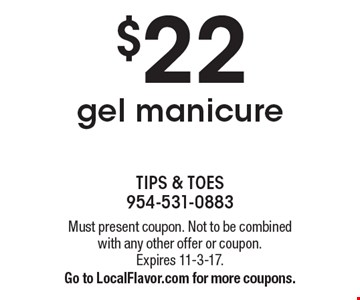 $22 gel manicure. Must present coupon. Not to be combined with any other offer or coupon. Expires 11-3-17. Go to LocalFlavor.com for more coupons.