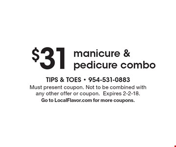 $31 manicure & pedicure combo. Must present coupon. Not to be combined with any other offer or coupon.Expires 2-2-18. Go to LocalFlavor.com for more coupons.