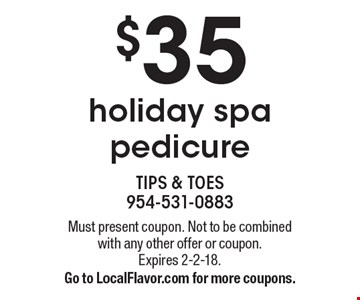 $35 holiday spa pedicure. Must present coupon. Not to be combined with any other offer or coupon. Expires 2-2-18. Go to LocalFlavor.com for more coupons.