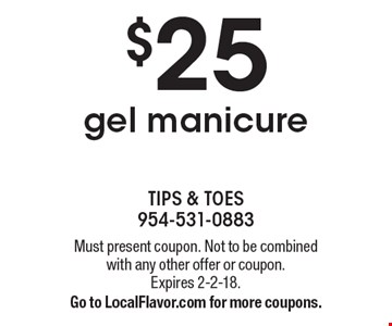 $25 gel manicure. Must present coupon. Not to be combined with any other offer or coupon. Expires 2-2-18. Go to LocalFlavor.com for more coupons.