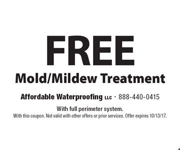 FREE Mold/Mildew Treatment. With full perimeter system. With this coupon. Not valid with other offers or prior services. Offer expires 10/13/17.