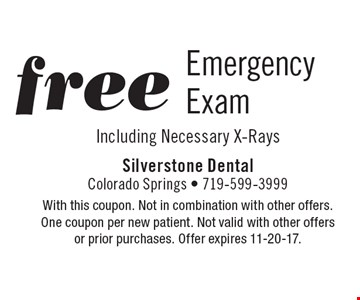 Free Emergency Exam Including Necessary X-Rays. With this coupon. Not in combination with other offers.One coupon per new patient. Not valid with other offersor prior purchases. Offer expires 11-20-17.