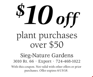 $10 off plant purchases over $50. With this coupon. Not valid with other offers or prior purchases. Offer expires 6/15/18.