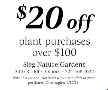 $20 off plant purchases over $100. With this coupon. Not valid with other offers or prior purchases. Offer expires 6/15/18.
