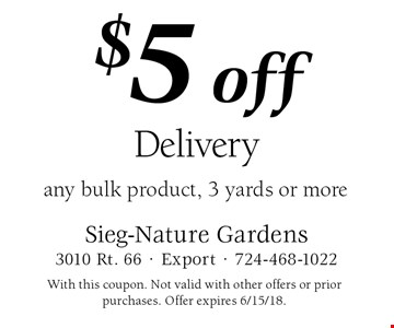 $5 off Delivery any bulk product, 3 yards or more. With this coupon. Not valid with other offers or prior purchases. Offer expires 6/15/18.