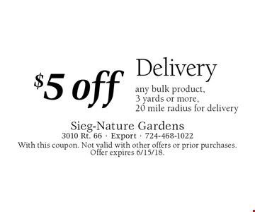 $5 off Delivery. Any bulk product, 3 yards or more, 20 mile radius for delivery. With this coupon. Not valid with other offers or prior purchases. Offer expires 6/15/18.