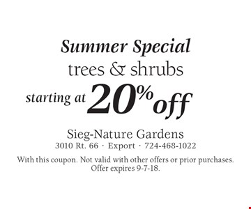 Summer Special starting at 20%off trees & shrubs. With this coupon. Not valid with other offers or prior purchases. Offer expires 9-7-18.