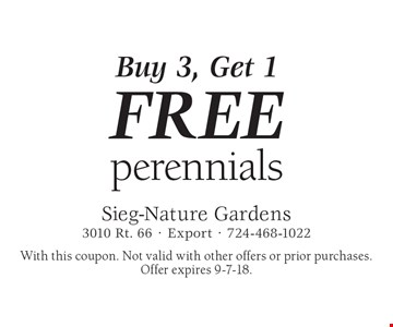 Buy 3, Get 1 FREE perennials. With this coupon. Not valid with other offers or prior purchases. Offer expires 9-7-18.