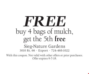 FREE mulch buy 4 bags of mulch, get the 5th free. With this coupon. Not valid with other offers or prior purchases. Offer expires 9-7-18.