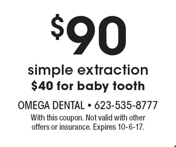 $90 simple extraction ($40 for baby tooth). With this coupon. Not valid with other offers or insurance. Expires 10-6-17.