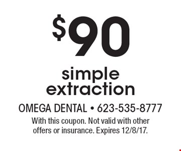$90 simple extraction. With this coupon. Not valid with other offers or insurance. Expires 12/8/17.