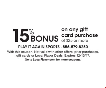 15% BONUS on any gift card purchase of $25 or more. With this coupon. Not valid with other offers, prior purchases, gift cards or Local Flavor Deals. Expires 12/15/17. Go to LocalFlavor.com for more coupons.