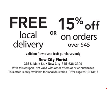 15% off on orders over $45 OR FREE local delivery. valid on flower and fruit purchases only. With this coupon. Not valid with other offers or prior purchases. This offer is only available for local deliveries. Offer expires 10/13/17.