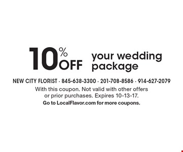 10% Off your wedding package. With this coupon. Not valid with other offers or prior purchases. Expires 10-13-17. Go to LocalFlavor.com for more coupons.