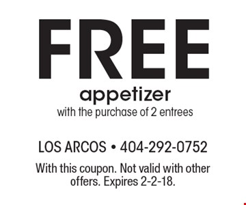 Free appetizer with the purchase of 2 entrees. With this coupon. Not valid with other offers. Expires 2-2-18.