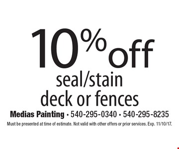 10% off seal/stain deck or fences. Must be presented at time of estimate. Not valid with other offers or prior services. Exp. 11/10/17.