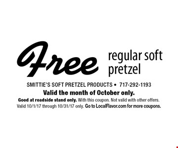 Free regular soft pretzel. Valid the month of October only. Good at roadside stand only. With this coupon. Not valid with other offers. Valid 10/1/17 through 10/31/17 only. Go to LocalFlavor.com for more coupons.