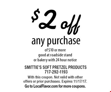 $2 off any purchase of $10 or more. Good at roadside stand or bakery with 24 hour notice. With this coupon. Not valid with other offers or prior purchases. Expires 11/17/17. Go to LocalFlavor.com for more coupons.