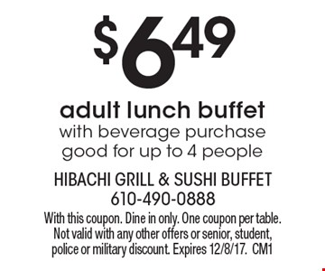 $6.49adult lunch buffet with beverage purchase good for up to 4 people. With this coupon. Dine in only. One coupon per table. Not valid with any other offers or senior, student, police or military discount. Expires 12/8/17.CM1