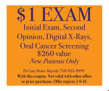 $1 Exam Initial Exam, Second Opinion, Digital X-Rays, Oral Cancer Screening. ($260 value). New Patients Only. With this coupon. Not valid with other offers or prior purchases. Offer expires 3-9-18.