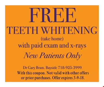 FREE Teeth Whitening (take home) With paid exam and x-rays. New patients only. With this coupon. Not valid with other offers or prior purchases. Offer expires 3-9-18.