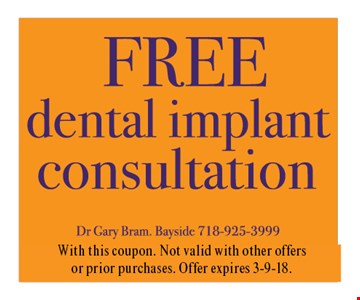 FREE Dental Implant Consultation. With this coupon. Not valid with other offers or prior purchases. Offer expires 3-9-18.