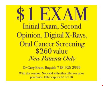 $1 exam - initial exam, second opinion, digital x-rays, oral cancer screening. $260 value. New patients only. With this coupon. Not valid with other offers or prior purchases. Offer expires 8/17/18.