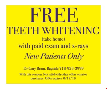 Free teeth whitening (take home) with paid exam and x-rays. New patients only. With this coupon. Not valid with other offers or prior purchases. Offer expires 8/17/18.
