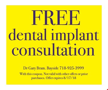 Free dental implant consultation. With this coupon. Not valid with other offers or prior purchases. Offer expires 8/17/18.