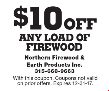 $10 OFF any load of firewood. With this coupon. Coupons not valid on prior offers. Expires 12-31-17.