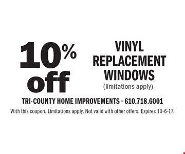 10% off Vinyl Replacement Windows (limitations apply). With this coupon. Limitations apply. Not valid with other offers. Expires 10-6-17.