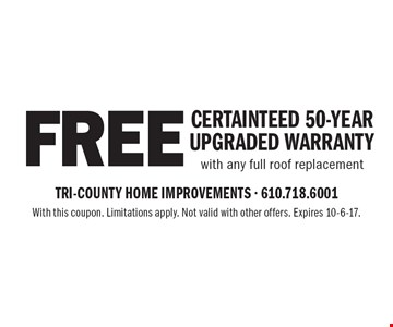 FREE Certainteed 50-year upgraded warranty with any full roof replacement. With this coupon. Limitations apply. Not valid with other offers. Expires 10-6-17.
