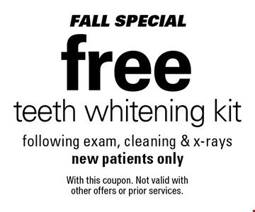 Fall Special: free teeth whitening kit following exam, cleaning & x-rays. New patients only. With this coupon. Not valid with other offers or prior services.