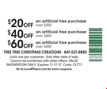 $20 off an artificial tree purchase over $200, $40 off an artificial tree purchase over $400, $60 off an artificial tree purchase over $600 . Limit one per customer. Void after date of sale. Cannot be combined with other offers. VALID SHOWROOM ONLY. Expires 11-17-17. Code: CLT17. Go to LocalFlavor.com for more coupons.