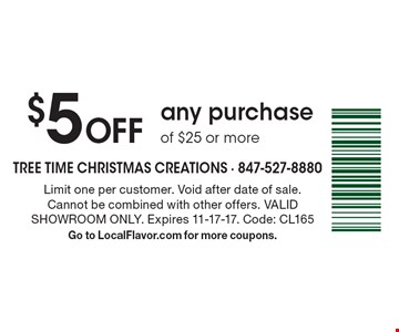 $5 Off any purchase of $25 or more. Limit one per customer. Void after date of sale. Cannot be combined with other offers. VALID SHOWROOM ONLY. Expires 11-17-17. Code: CL165. Go to LocalFlavor.com for more coupons.