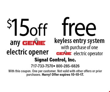$15 off any GENIE electric opener OR free keyless entry system with purchase of one GENIE electric opener. With this coupon. One per customer. Not valid with other offers or prior purchases. Hurry! Offer expires 10-10-17.